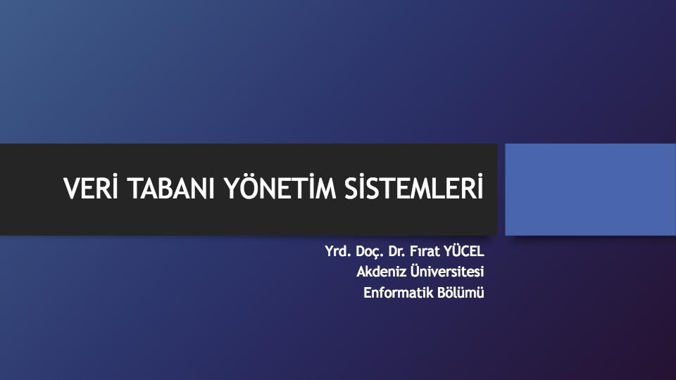 VERI TABANI YÖNETIM SISTEMLERI - DR. FIRAT YÜCEL