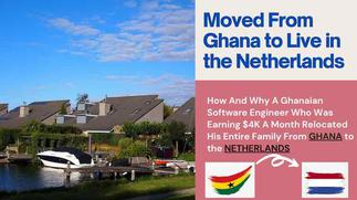 WATCH FULL VIDEO: How & Why A Software Engineer Earning $4K A Month in Ghana Left With His Family to the Netherlands