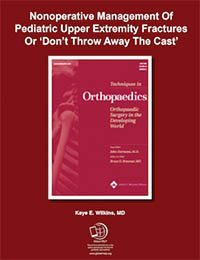 Nonoperative Management Of Pediatric Upper Extremity Fractures Or 'Don't Throw Away The Cast'