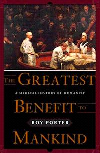 Greatest Benefit To Mankind: A Medical History Of Humanity