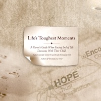 Life's Toughest Moments: A Parent's Guide When Facing End Of Life Decisions With Their Child