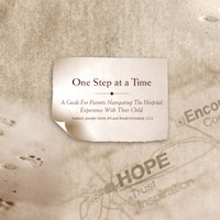 One Step At A Time: A Guide For Parents Navigating The Hospital Experience With Their Child
