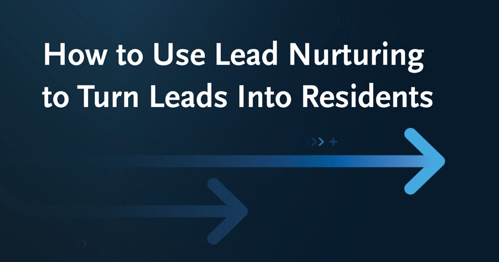 How to Use Lead Nurturing to Turn Leads into Residents