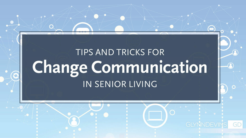 Tips and Insights for Change Communication in Senior Living