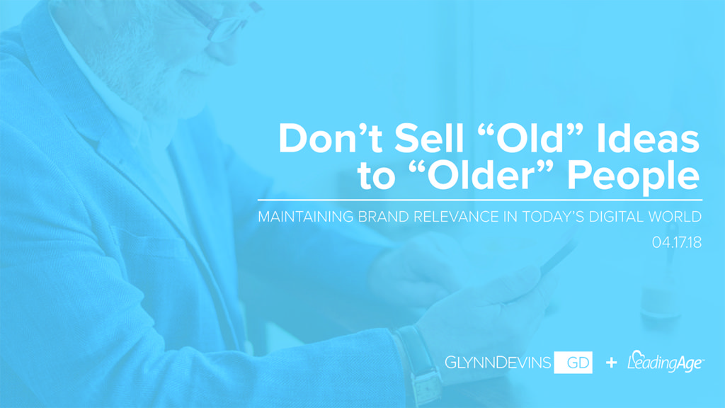 "Don't Sell ""Old"" Ideas to ""Older"" People"