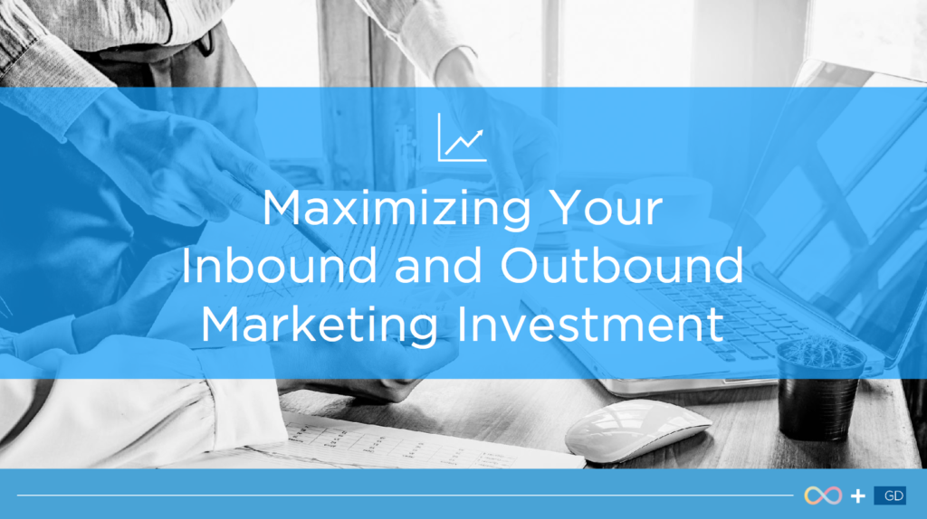 Maximizing Your Inbound and Outbound Marketing Investment