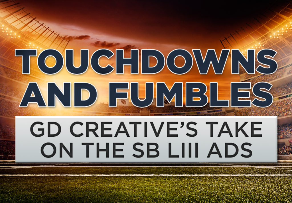 Touchdowns and Fumbles: GD Creative's Take on the SB LIII Ads