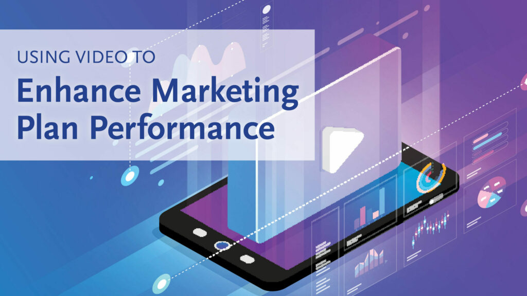 Using Video to Enhance Marketing Plan Performance