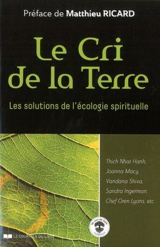 Le Cri de la Terre: Les solutions de l'écologie spirituelle