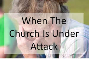 When The Church Is Under Attack