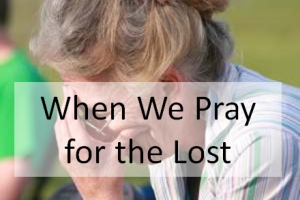 When We Pray for the Lost