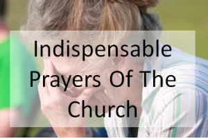 The Indispensable Prayers Of The Church