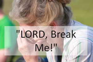 """LORD, Break Me!"""