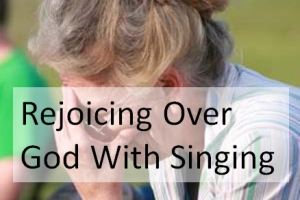 Rejoicing Over God With Singing