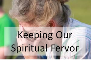 Keeping Our Spiritual Fervor