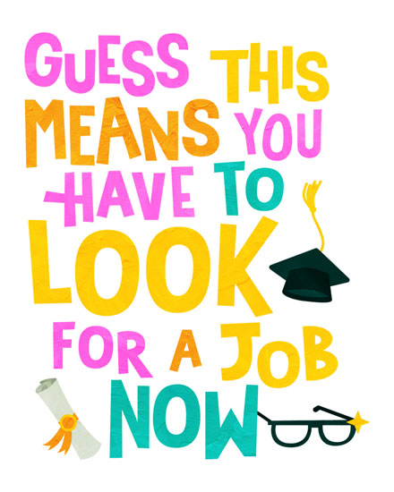 graduation card guess you have to look for a job