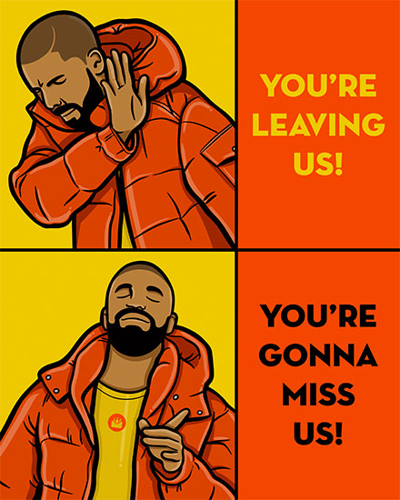 farewell card drake meme youre leaving us youre gonna miss us