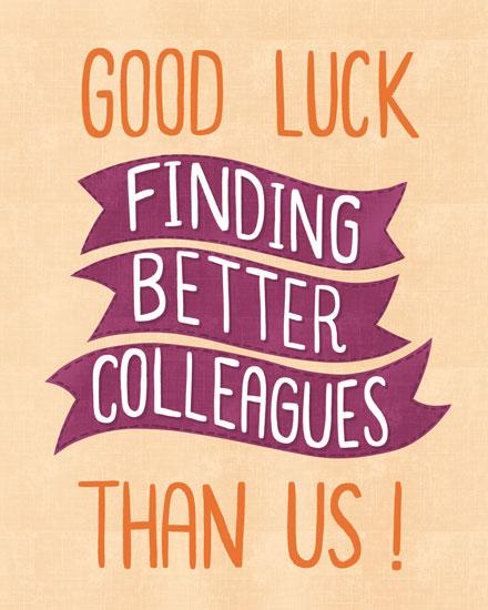 farewell card good luck finding better colleagues