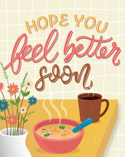 get well soon hope you feel better soon soup and tea