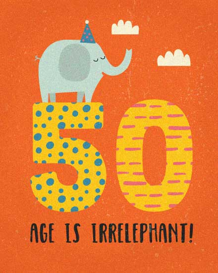 happy birthday card 50 years old age is irrelephant