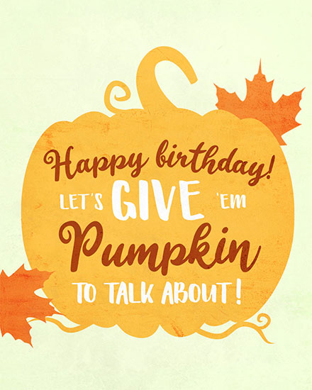 birthday card happy birthday lets give em pumpkin to talk about