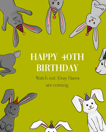 happy birthday card 40th gray hares are coming