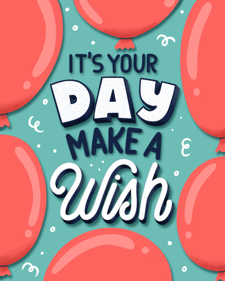 happy birthday card its your day make a wish