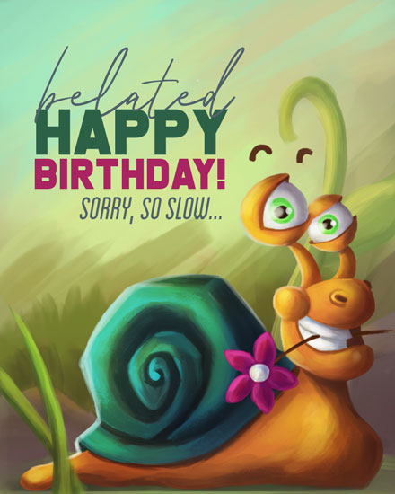happy birthday belated card slow snail