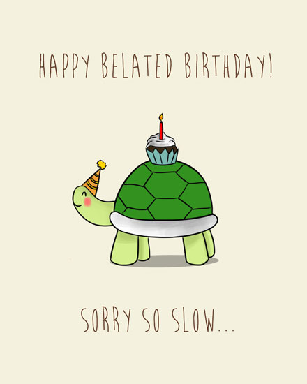 happy belated birthday card slow turtle with cupcake