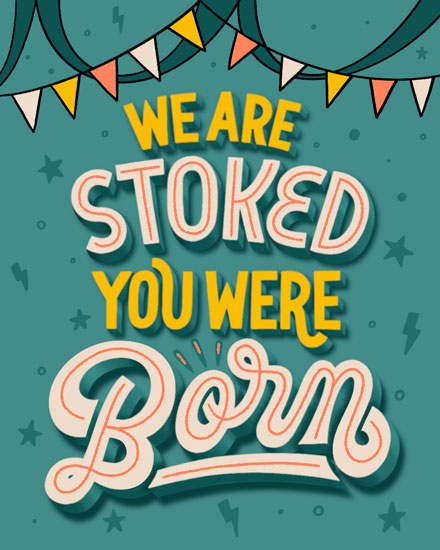 happy birthday card we are stoked you were born