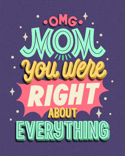 mothers day card omg mom you were right about everything
