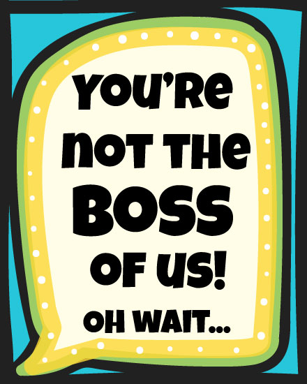 boss day card you're not the boss of us