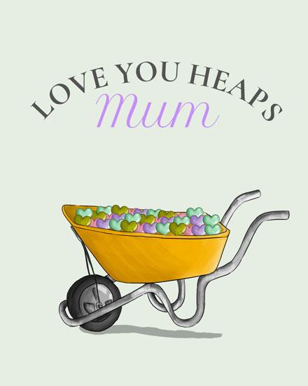 mothers day card love you heaps wheelbarrow