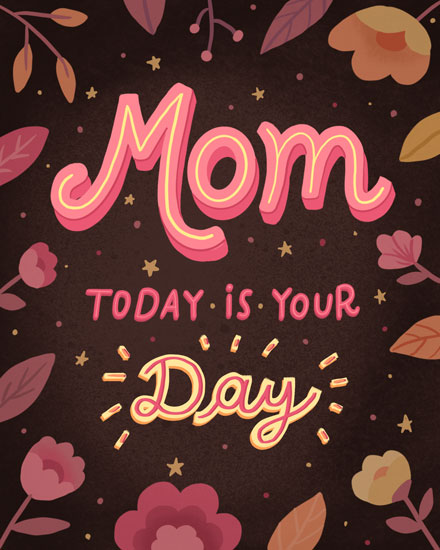 mothers day card today is your day