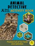 Animal Detective (Bear Grylls Activity Book)