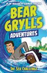 The Sea Challenge (Bear Grylls Adventures)
