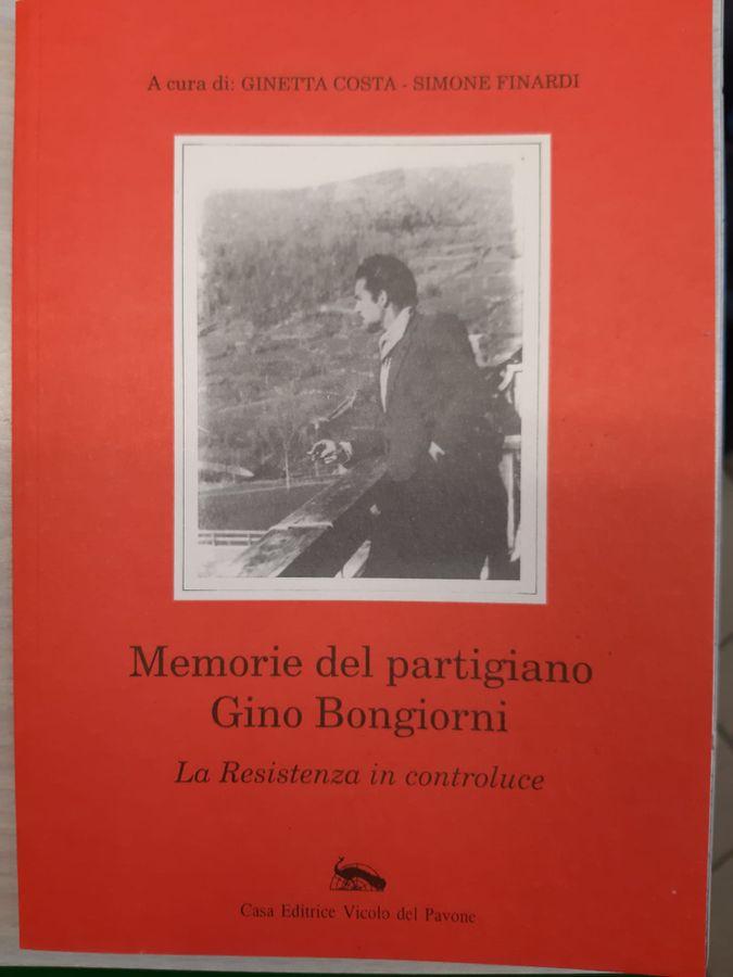 Memorie del partigiano Gino Bongiorni. La resistenza in controluce