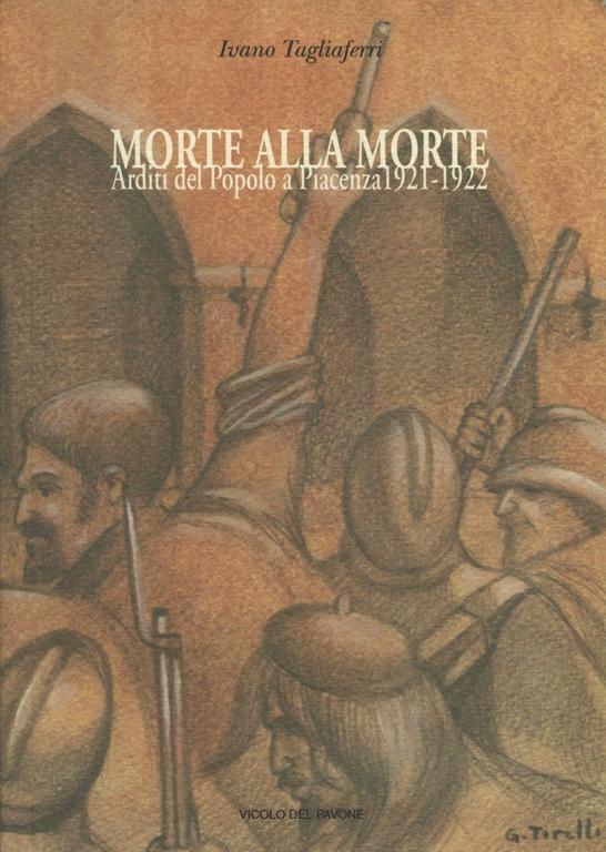 Morte alla morte.   Arditi del Popolo a Piacenza 1921-1922