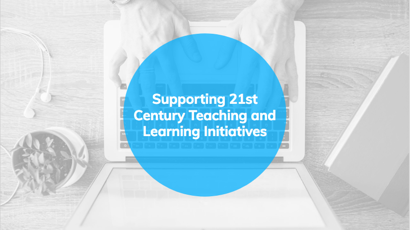 Supporting 21st Century Teaching and Learning Initiatives
