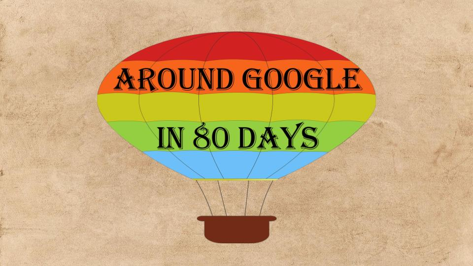 Around Google in 80 Days