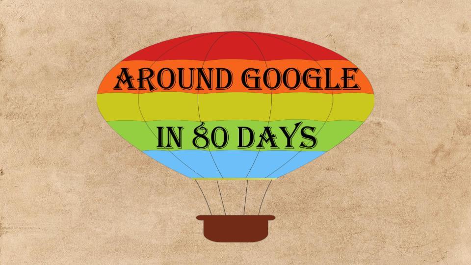 Around Google in 80 Days