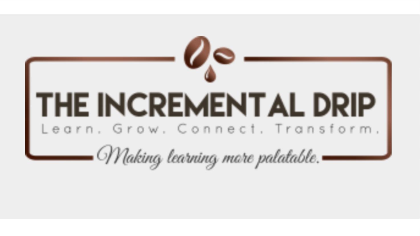 The Incremental Drip