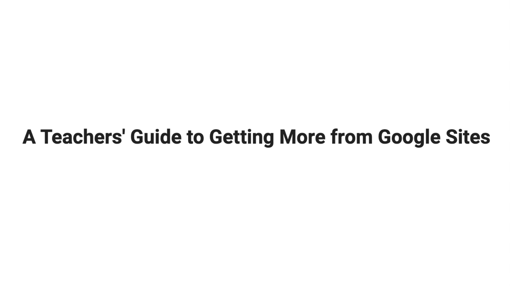 A Teachers' Guide to Getting More from Google Sites