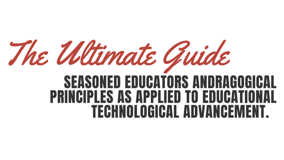 Seasoned Educators Andragogical Principles Applied to Educational Technological Advances