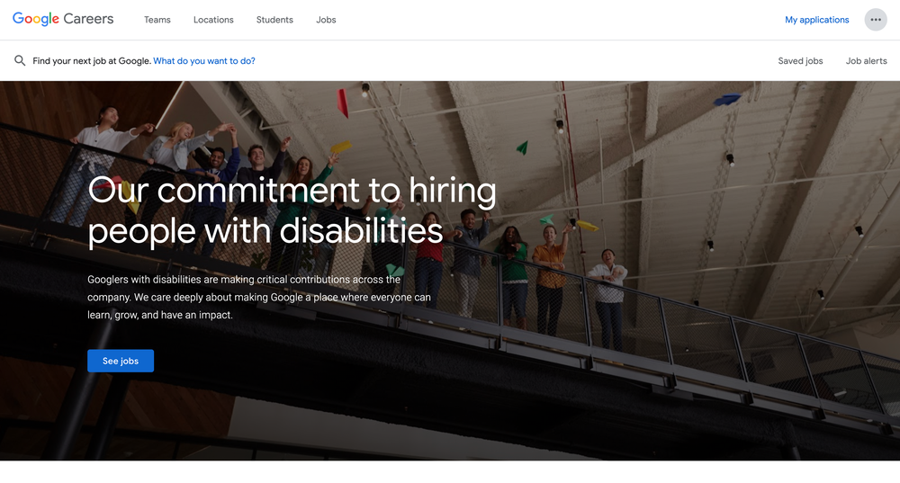 """Shows Google Careers site including text that says """"Our commitment to hiring people with disabilities,"""" with the subheading """"Googlers with disabilities are making critical contributions across the company. We care deeply about making Google a place where everyone can learn, grow, and have an impact."""""""