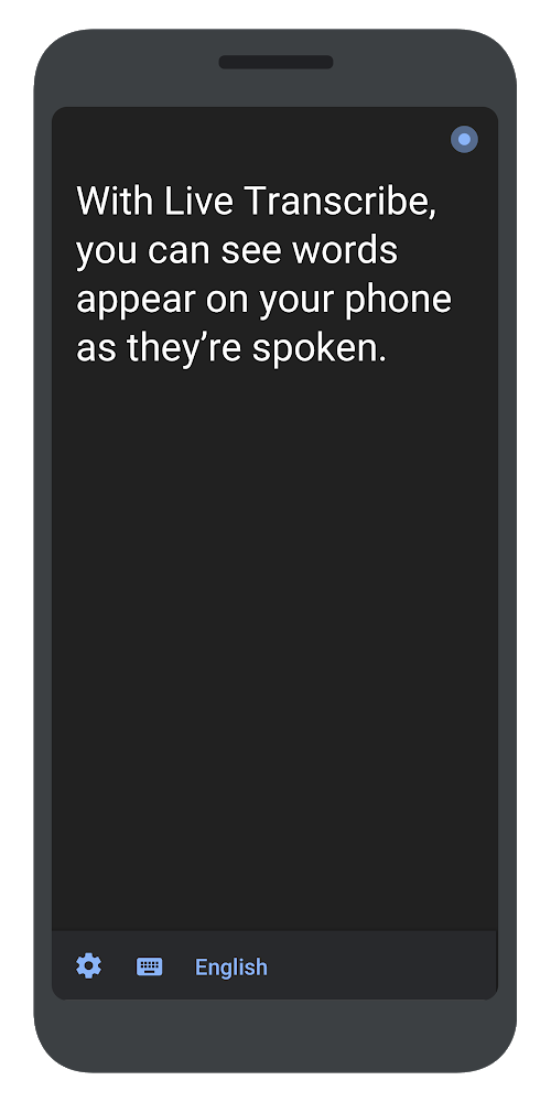"""A phone screen that says, """"With Live Transcribe, you can see words appear on your phone as they're spoken."""""""