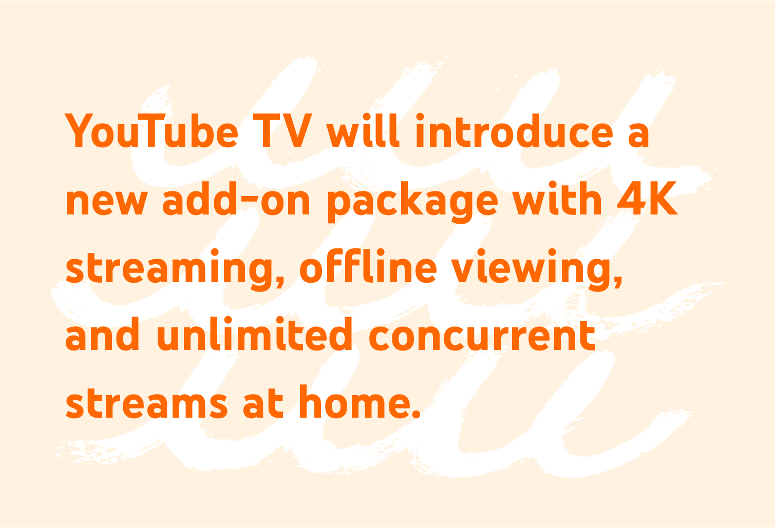 Für YouTube TV wird es demnächst ein Add-on-Paket mit 4K-Streaming, Offlinewiedergabe und unbegrenzten gleichzeitigen Streams für zu Hause geben.