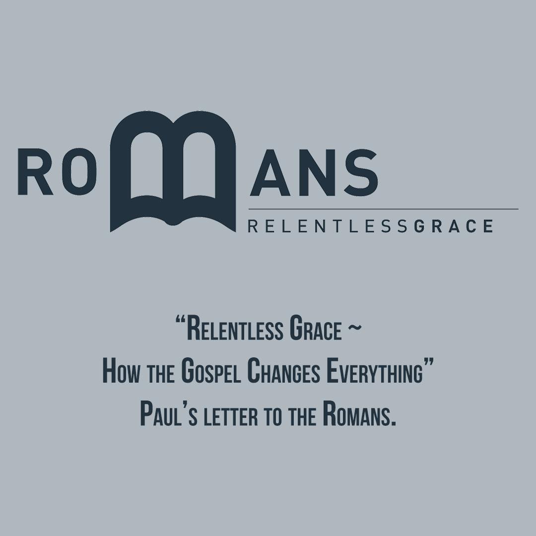 Romans: Relentless Grace