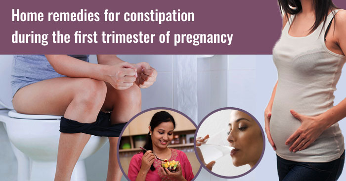 Home remedies for constipation during the first trimester of pregnancy