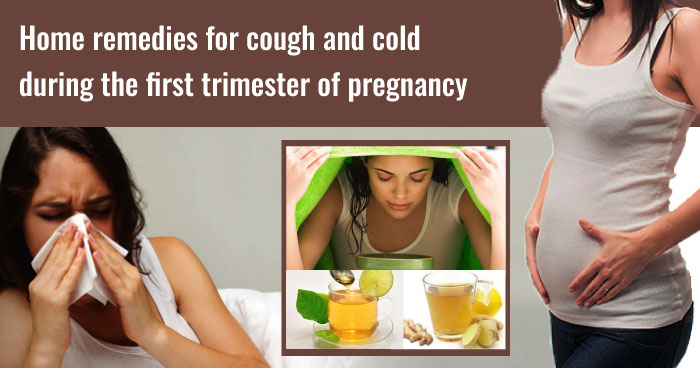 Home remedies for cough and cold during the first trimester of pregnancy